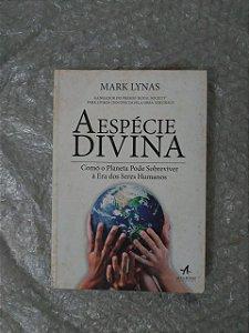A Espécie Divina - Mark Lynas