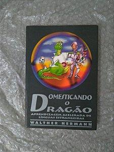 Domesticando o Dragão - Walther Hermann