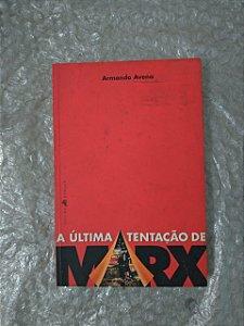 A Última Tentação de Marx - Armando Avena
