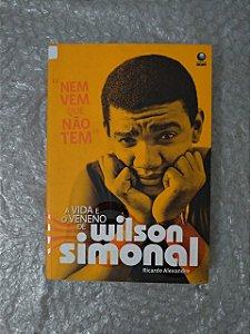 Nem Vem que Não Tem: A Vida e o Veneno de Wilson Simonal - Ricardo Alexandre
