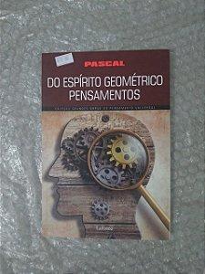 Do Espírito Geométrico Pensamentos - Pascal (Coleção Grandes obras do Pensamento Universal)