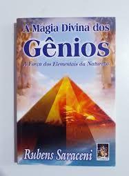 A magia divina dos gênios - A força dos elementais da natureza - Rubens Saraceni