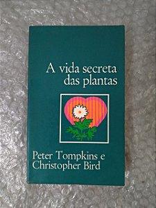 A Vida Secreta das Plantas - Peter Tompkins e Christopher Bird