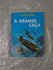 A Grande Caça - Heinz Knoke