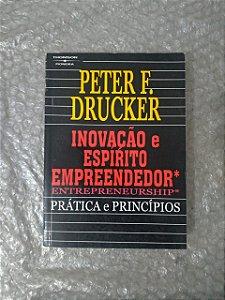 Inovação e Espirito Empreendedor: Práticas e Princípios - Peter F. Drucker