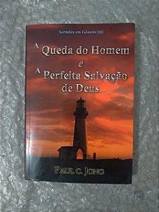 A Queda do Homem e a Perfeita Salvação de Deus - Paul C. Jong