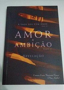 Amor X Ambição - parte 2 - Revelação - A Saga dos Cem Anos - Carmem Lucia Mastroeni Franzé