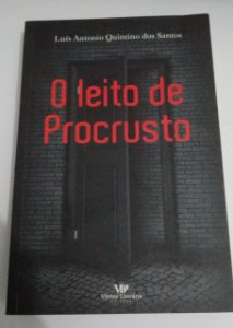 O leito do Procrusto - Luís Antonio Quintino dos Santos