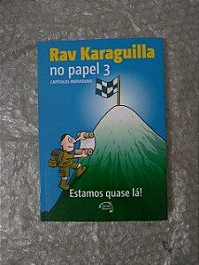 Rav Karaguilla no Papel 3 - Estamos Quase lá!