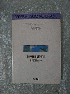 Federalismo no Brasil: Empresas Estatais e Federação - Rui de Britto Álvares Affonson e Pedro Luiz barros Silva