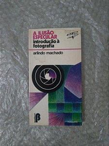 A Ilusão Especular: Introdução à Fotografia - Arlindo Machado
