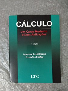 Cálculo: Um Curso Moderno e Suas Aplicações - Laurence D. Hoffmann e Gerald L. Bradley