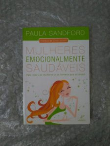 Mulheres Emocionalmente Saudáveis - Paula Sandford