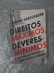 Direitos Máximos, Deveres Mínimos - Bruno Garschagen