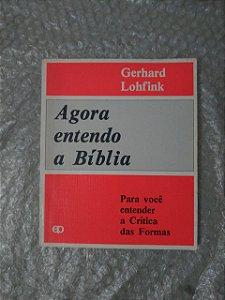 Agora Entendo a Bíblia - Gerhard Lohfink