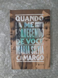 Quando ia Me Esquecendo de Você - Maria Silvia Camargo