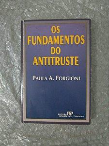 Os Fundamentos do Antitruste - Paula A. Forgioni