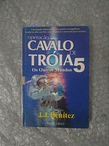 Operação Cavalo de Tróia 5: Os Outros Mundos - J. J. Benítez