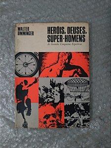 Heróis, Deuses, Super-Homens - Walter Umminger