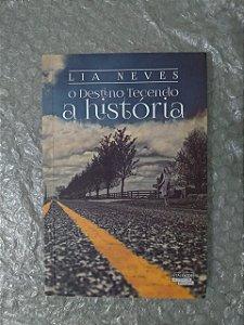 O destino Tecendo a História - Lia Neves