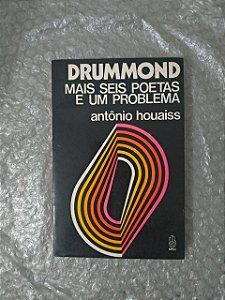 Drummond Mais Seis Poetas e um Problema - Antônio Houaiss