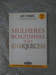Mulheres Boazinhas Não Enriquecem - Lois P. Frankel
