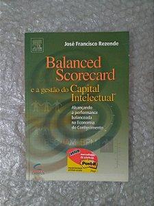 Balanced Scorecard e a Gestão do Capital Intelectual - José Francisco Rezende