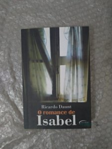 O Romance de Isabel - Ricardo Daunt