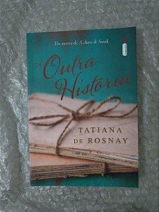 A Outra História - Tatiana de Rosnay