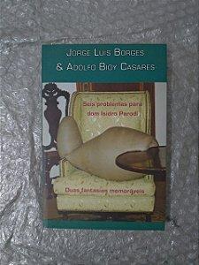 Seis Problemas Para Dom Isidro Parodi e Duas Fantasias Memoráveis - Jorge Luis Borges e Adolfo Bioy Casares