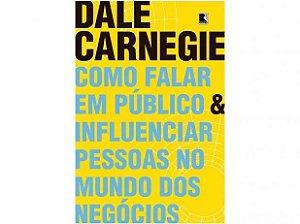 Como falar em público e influenciar pessoas no mundo dos negócios - Dale Carnegie