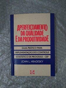 Aperfeiçoamento da Qualidade e da Produtividade - John L. Hradesky