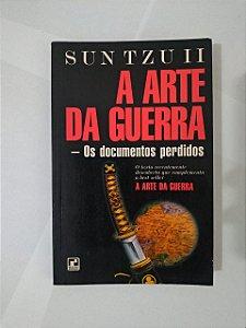 A Arte da Guerra: Os Documentos Perdidos - Sun Tzu