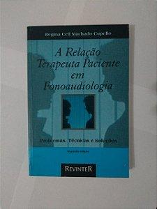 A Relação Terapeuta Paciente em Fonoaudiologia - Regina Celi Machado Cupello
