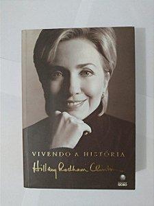 Vivendo a História -  Hillary Rodham Clinton