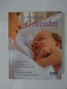 A Bíblia da Gravidez - Dr. Wladimir Taborda e Dra. Alice D'Agostini Deutsch