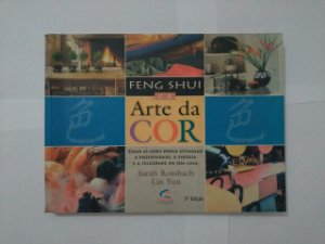 Feng Shui e a Arte da Cor - Sarah Rossbacj e Lin Yun