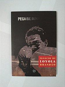 Pega Ele, Silêncio - Ignácio de Loyola Brandão