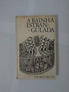 A Rainha Estrangulada - Maurice Druon