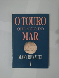 O Touro que Veio do Mar - Mary Renault