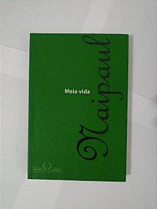 Meia Vida - V. S. Naipaul