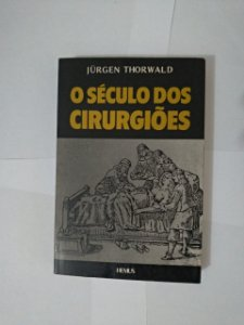 O Século dos Cirurgiões - Jurgen Thorwald