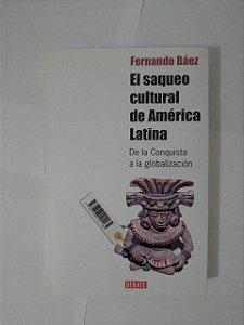 El Saqueo Cultural de América Latina -  Fernando Báez
