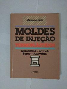 Moldes de Injeção: Termoplásticos - Sérgio da Cruz