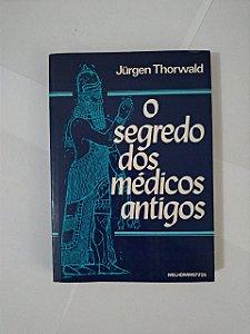 O Segredo dos Médicos Antigos - Jurgen Thorwald