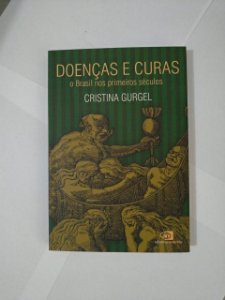 Doenças e Curas: O Brasil nos Primeiros Séculos - Cristina Gurgel
