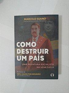 Como Destruir um País: Uma Aventura Socialista na Venezuela - Marcelo Suano
