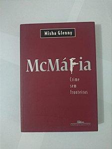 McMáfia: Crime Sem Fronteiras - Misha Glenny