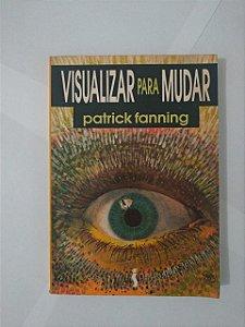 Visualizar Para Mudar - Patrick Fanning