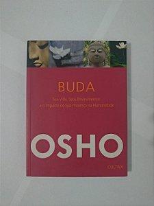 Buda: Sua Vida, Seus Ensinamentos e o Impacto de Sua presença na Humanidade - Osho